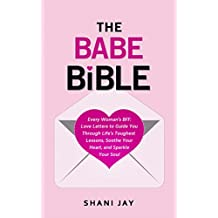The Babe Bible: Every Woman's BFF - Love Letters to Guide You Through Life's Toughest Lessons, Soothe Your Heart, and Sparkle Your Soul (English Edition)