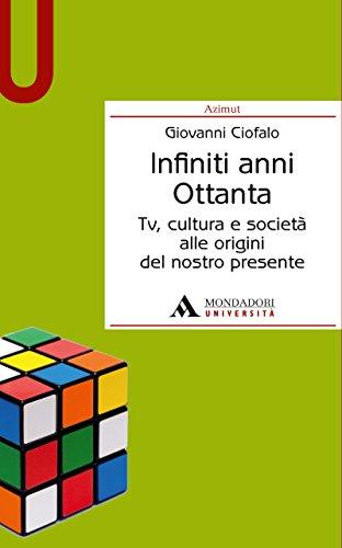 infiniti-anni-ottanta-tv-cultura-e-societa-alle-origini-del-nostro-presente-infiniti-anni-ottanta-tv
