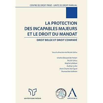 La protection des incapables majeurs et le droit du mandat: Droit belge et droit comparé (LARC.HS.COL.BRU)