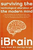 [(iBrain: Surviving the Technological Alteration of the Modern Mind)] [Author: Gary W Small] published on (October, 2008)
