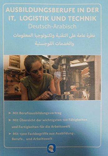 Deutsch-Arabische Ausbildungsberufe in der IT, Logistik und Technik: Der deutsch-arabische Ratgeber für Zuwanderer und Integrationshelfer (Berufe und ... von Ausbildungsberufe auf Arabisch)