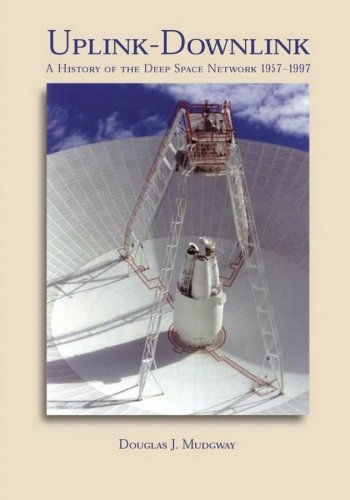 Uplink-Downlink: A History of the Deep Space Network, 1957-1997 (The NASA History Series)