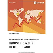Industrie 4.0 in Deutschland. Der digitale Wandel in der Automobilindustrie