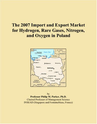 The 2007 Import and Export Market for Hydrogen, Rare Gases, Nitrogen, and Oxygen in Poland