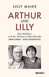 Arthur und Lilly: Das Mädchen und der Holocaust-Überlebende - Zwei Leben, eine Geschichte