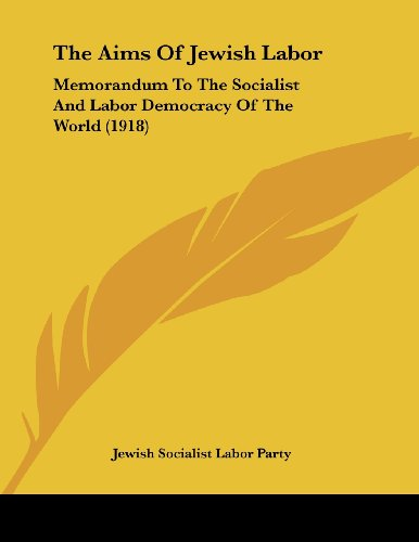 The Aims of Jewish Labor: Memorandum to the Socialist and Labor Democracy of the World (1918)