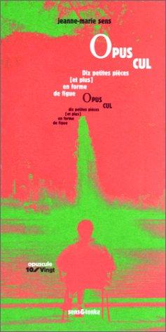 Opus cul : dix petites pieces en forme de figue par Jeanne-Marie Sens