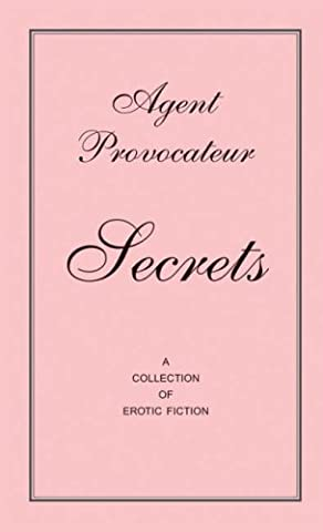 Agent Provocateur - Secrets: A collection of Erotic Fiction