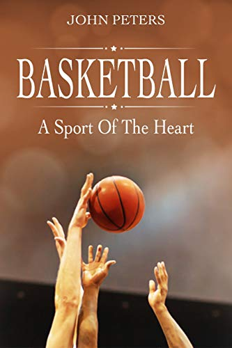 Basketball: A Sport of the Heart (English Edition)