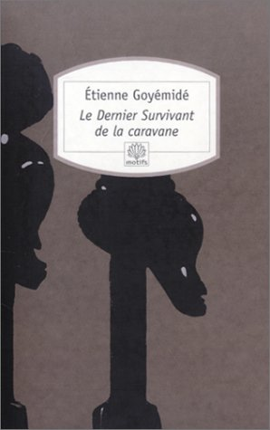 Le Dernier survivant de la caravane par Etienne Goyémidé