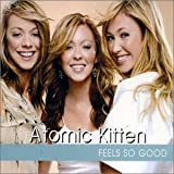 Feels So Good by Atomic Kitten (2002-01-01) -