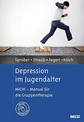 Depression im Jugendalter: MICHI - Manual für die Gruppentherapie. Mit Online-Materialien