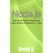 Node.js: Easy Guide Book for Beginners.  Learn Node.js Framework in 1 Day! (English Edition)