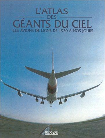 Atlas des géants du ciel : Les avions de ligne e 1920 à nos jours par Collectif