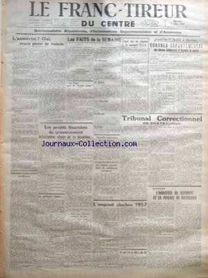 FRANC TIREUR DU CENTRE (LE) [No 936] du 03/07/1957 - CONGRES DES ANCIENS COMBATTANTS ET VICTIMES DE GUERRE - TRIBUNAL CORRECTIONNEL DE CHATEAUDUN - L'INDUSTRIE DU BATIMENT ET LA PENURIE DE MATERIAUX - L'EMPRUNT CHARBON 1957 - OFFENSIVE ECONOMIQUE SOVIETIQUE - LES PROJETS FINANCIERS DU GOUVERNEMENT - EN SUISSE - EN HONGRIE - AUX ETATS-UNIS - EN EGYPTE - EN CHINE - EN ALLEMAGNE - L'AUSTERITE - OUI MAIS POUR LE VOISIN PAR VIOLLETTE