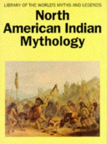 North American Indian Mythology (Library of the World's Myths & Legends) por Cottie Arthur Burland