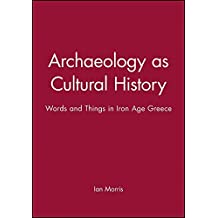 Archaeology as Cultural History: Words and Things in Iron Age Greece by Ian Morris (1991-01-16)