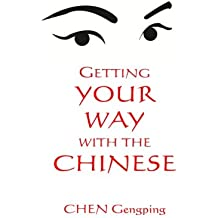 Getting YOUR WAY with the CHINESE: Doing business with the Chinese