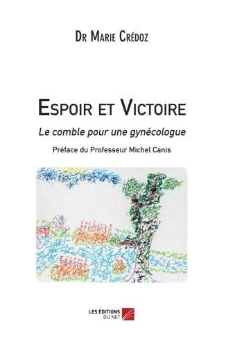 Espoir et Victoire - Le comble pour une gynécologue par Dr Marie Crédoz