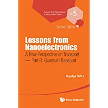 Lessons From Nanoelectronics: A New Perspective On Transport (Second Edition) - Part B: Quantum Transport: 5 (Lessons from Nanoscience: A Lecture Notes Series)