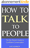 How to Talk to People: The Shy Person's Guide to Confident Conversation (BestSelfHelp Book 2) (English Edition)