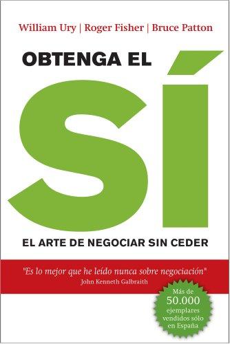 Obtenga el sí: El arte de negociar sin ceder (Sin colección) por William Ury