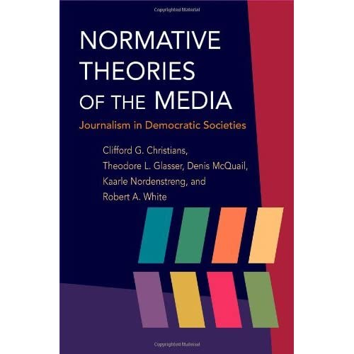 Normative Theories of the Media: Journalism in Democratic Societies (The History of Communication) by Clifford G. Christians (2009-09-22)