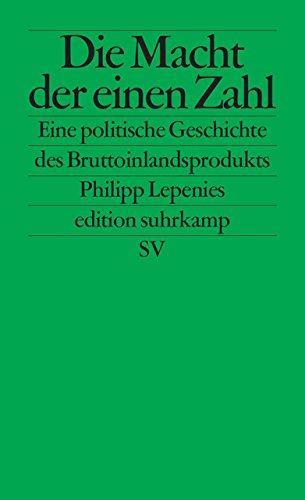 Die Macht der einen Zahl: Eine politische Geschichte des Bruttoinlandsprodukts (edition suhrkamp)