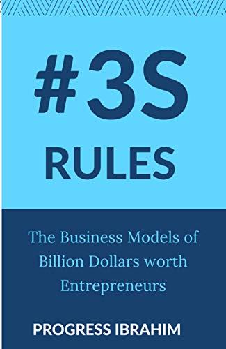 3S Rules: The business models of billion dollar worth entrepreneurs (English Edition)