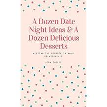 A Dozen Date Night Ideas & A Dozen Delicious Desserts (English Edition)