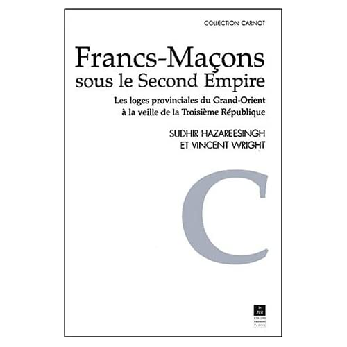 Francs-Maçons sous le Second Empire. Les loges provinciales du Grand-Orient à la veille de la Troisième République