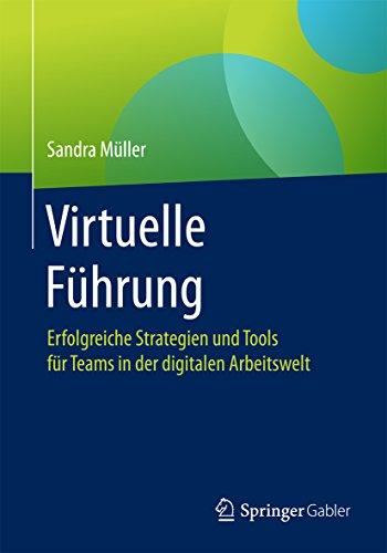 Virtuelle Führung: Erfolgreiche Strategien und Tools für Teams in der digitalen Arbeitswelt