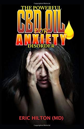 THE POWERFUL CBD OIL FOR ANXIETY DISORDER: All You Need To Know About How To Use CBD Oil To cure Anxiety Disorder. THE TRUTH!