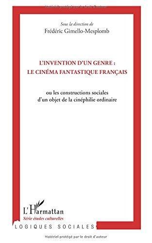 L'invention d'un genre : le cinéma fantastique français : Ou les constructions sociales d'un objet de la cinéphilie ordinaire par Frédéric Gimello-Mesplomb