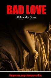 [(Bad Love)] [By (author) Aleksander Sowa] published on (February, 2013)