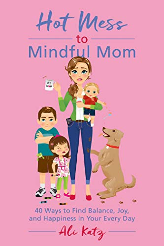 Hot Mess to Mindful Mom: 40 Ways to Find Balance and Joy in Your Every Day (English Edition)