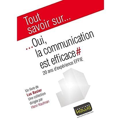 oui, la communication est efficace: 20 ans d'expérience EFFIE (Tout savoir sur...)
