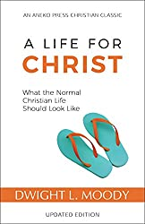 A Life for Christ: What the Normal Christian Life Should Look Like