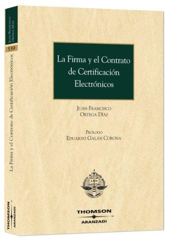 La Firma y el Contrato de Certificación Electrónicos (Monografía) por Juan Francisco Ortega Díaz