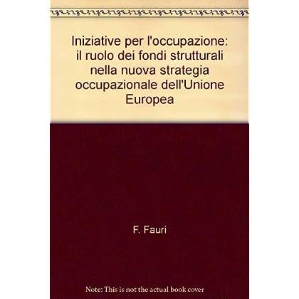 Iniziative Per L'occupazione: Il Ruolo Dei Fondi Strutturali Nella Nuova Strategia Occupazionale Dell'unione Europea