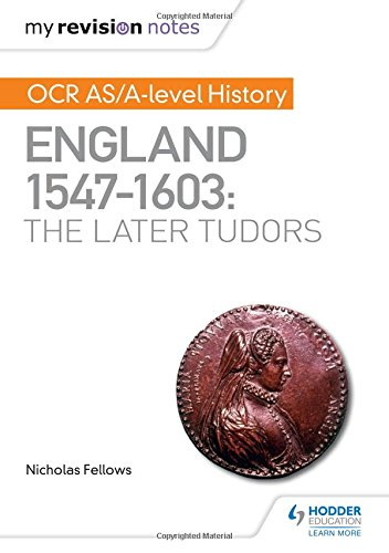 My Revision Notes: OCR AS/A-level History: England 1547–1603: the Later Tudors