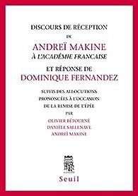 Discours de réception de Andreï Makine à l'Académie Française et réponse de Dominique Fernandez par Olivier Betourné