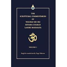 THE SCRIPTURAL COMMENTARIES OF YOGIRAJ SRI SRI SHYAMA CHARAN LAHIRI MAHASAYA: VOLUME 1