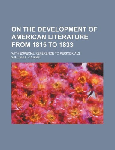 On the development of American literature from 1815 to 1833; with especial reference to periodicals