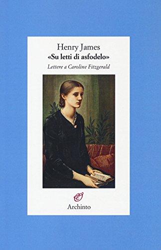 «Su letti di asfodelo». Lettere a Caroline Fitzgerald por Henry James