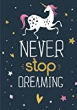 Unicorn Notebook: Never Stop Dreaming: Inspirational Journal & Doodle Diary; 100+ Pages of Lined & Blank Paper for Writing and Drawing: Volume 3 (Unicorn Notebooks)