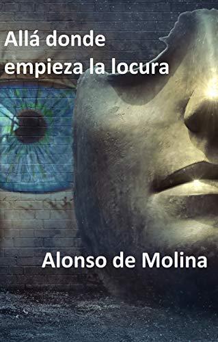 Allá donde empieza la locura: Poesía del Siglo XXI (Poetas de Hoy nº 3) por Alonso de Molina