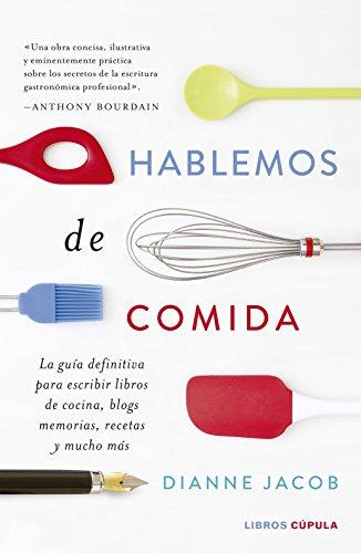 Hablemos de comida: La guía definitiva para escribir libros de cocina, blogs, memorias, recetas y mucho más
