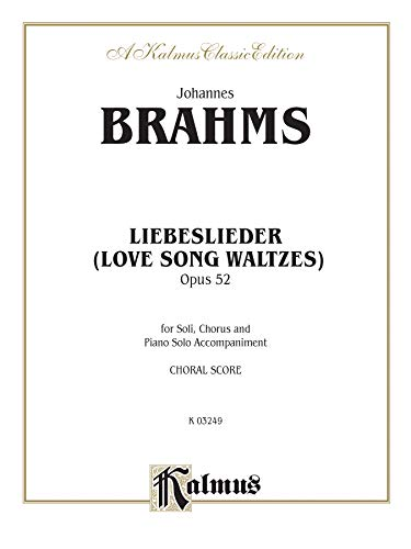 Liebeslieder Love Song Waltzes Opus 52: For Soli, Chorus and Piano Solo Accompaniment: Kalmus Classic Edition PDF Books