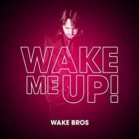 Wake Bros-Wake Me Up